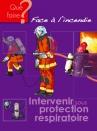 Que faire ? Face à l'incendie - Intervenir sous protection respiratoire